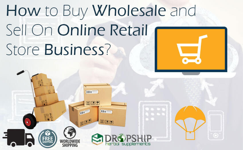 Buy Wholesale and Sell On Online Retail Stores