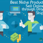 Best Niche Products to Sell Online through Drop Shipping