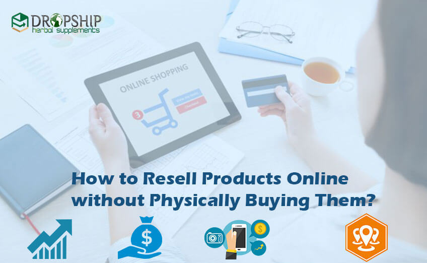 Resell Products Online without Physically Buying